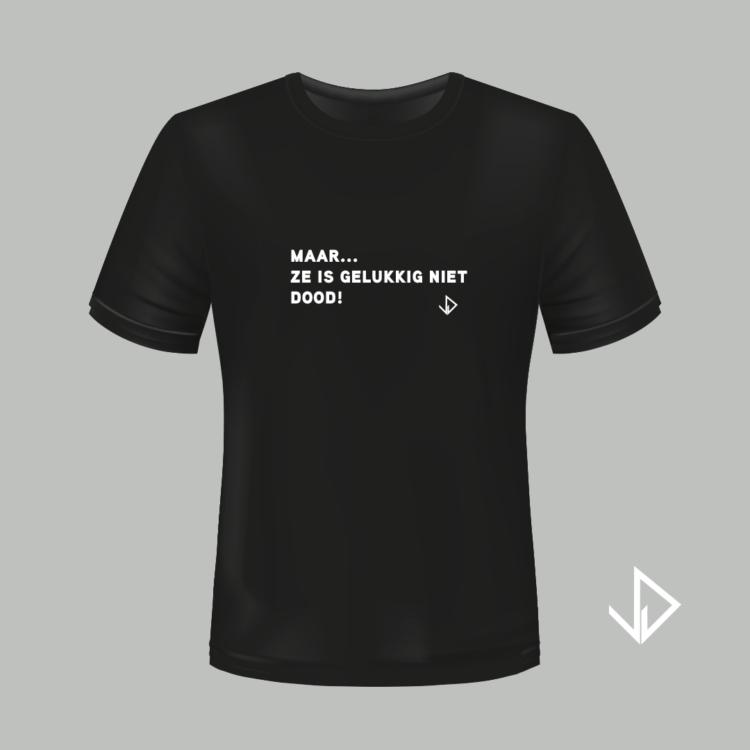 T-shirt zwart opdruk wit Maar... ze is gelukkig niet dood! | Vinesdutch en BeU Marketing & PR